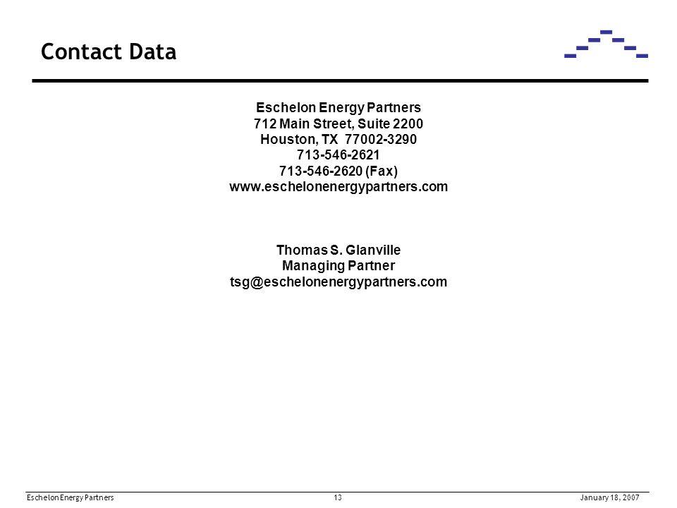 Eschelon Energy Partners 13January 18, 2007 Contact Data Eschelon Energy Partners 712 Main Street, Suite 2200 Houston, TX 77002-3290 713-546-2621 713-546-2620 (Fax) www.eschelonenergypartners.com Thomas S.