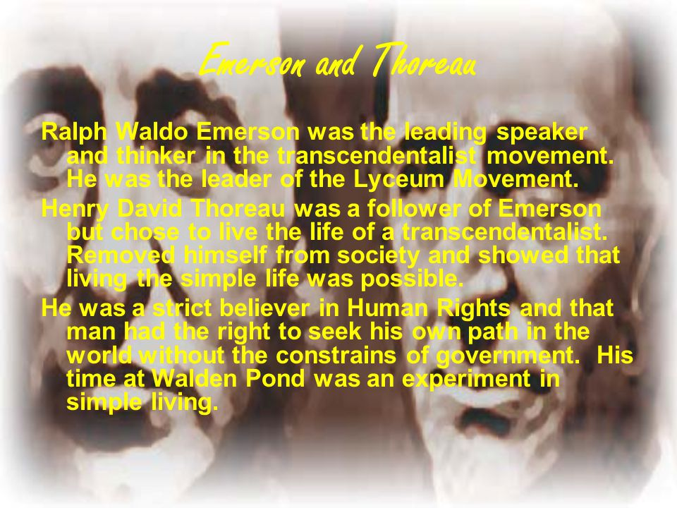 Emerson and Thoreau Ralph Waldo Emerson was the leading speaker and thinker in the transcendentalist movement. He was the leader of the Lyceum Movemen