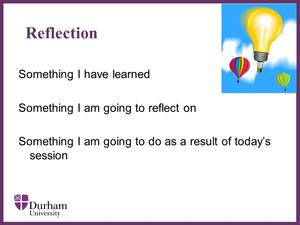 ∂ Reflection Something I have learned Something I am going to reflect on Something I am going to do as a result of today's session