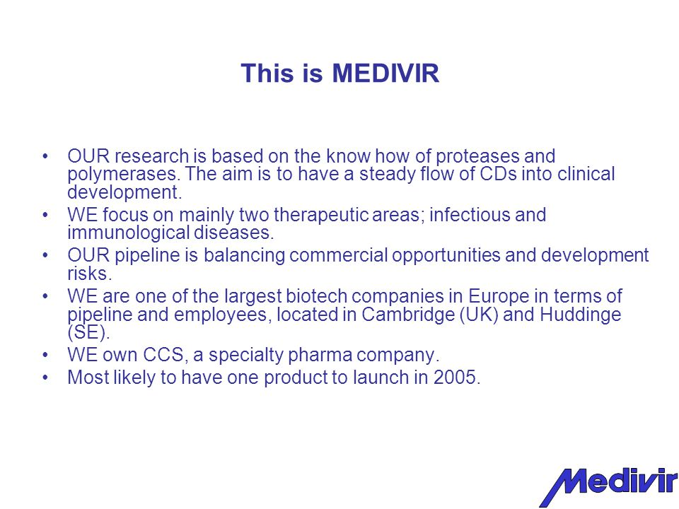 Medivir as an investment Well positioned for success and value creation Medivir is one of the largest biotech companies in Europe in terms of pipeline and personnel.