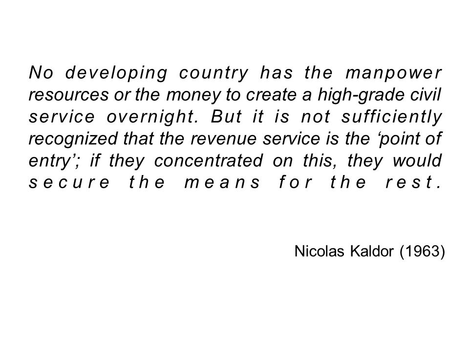 No developing country has the manpower resources or the money to create a high-grade civil service overnight.
