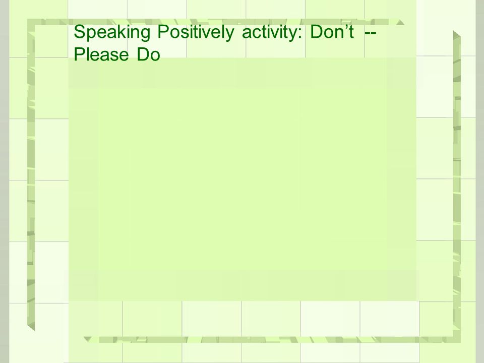 Speaking Positively activity: Don't -- Please Do