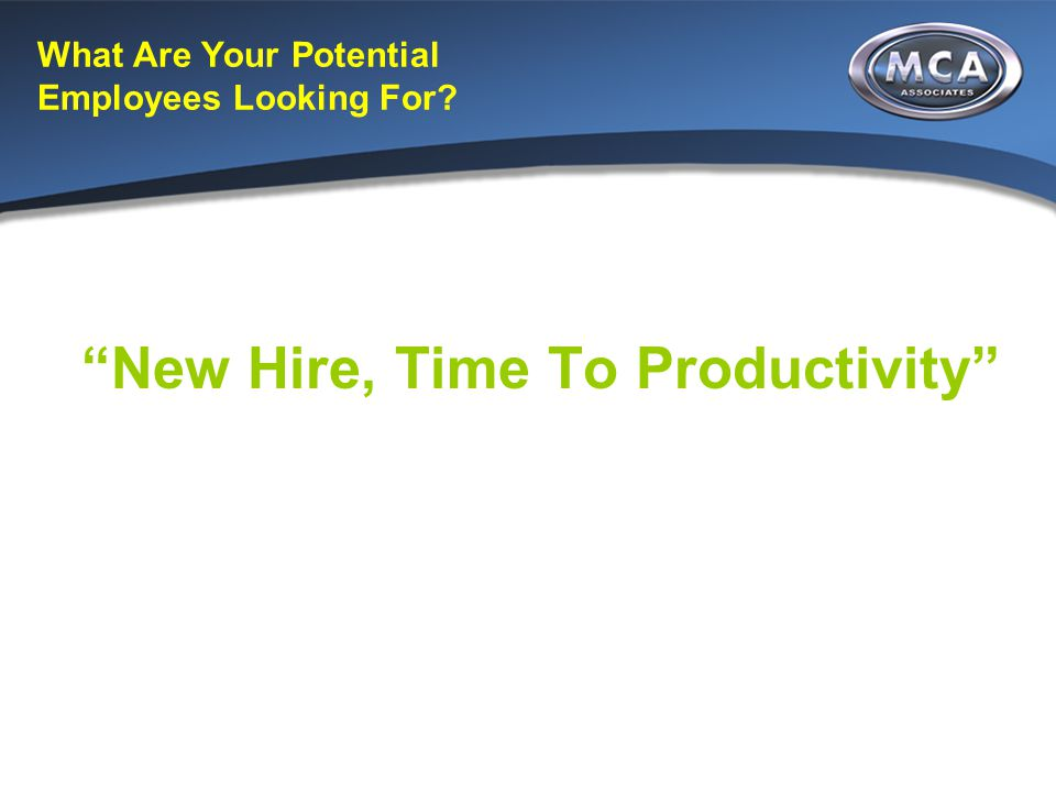 "What Are Your Potential Employees Looking For? ""New Hire, Time To Productivity"""