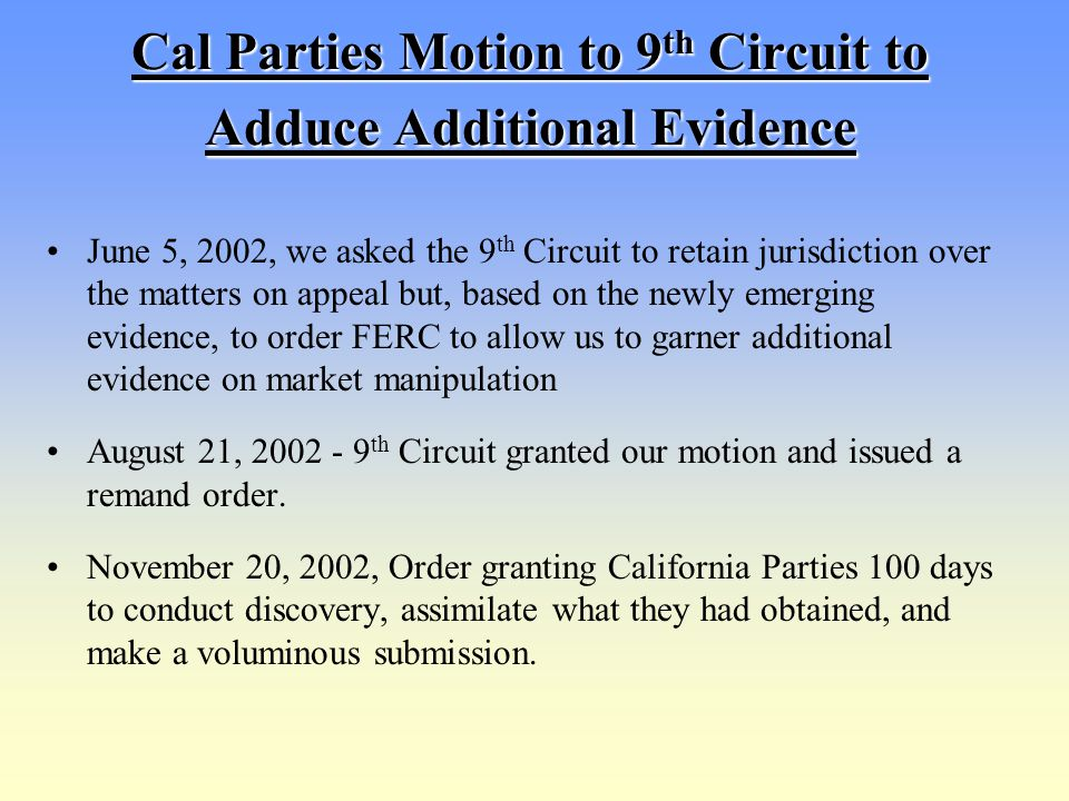 Cal Parties Motion to 9 th Circuit to Adduce Additional Evidence June 5, 2002, we asked the 9 th Circuit to retain jurisdiction over the matters on ap