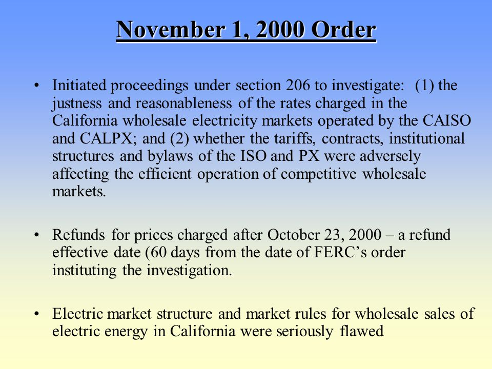 November 1, 2000 Order Initiated proceedings under section 206 to investigate: (1) the justness and reasonableness of the rates charged in the Califor