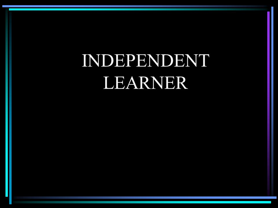 Definition of Independent Learning Independent Learning focuses on creation of the opportunities and experiences necessary for students to become capable, self-reliant, self-motivated and life-long learners.