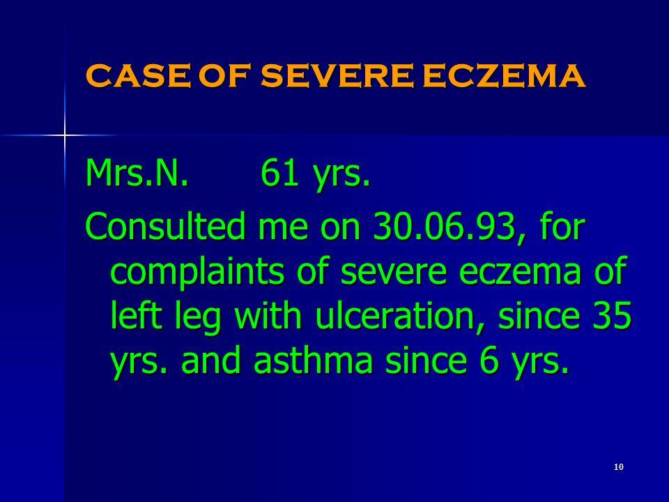 10 CASE OF SEVERE ECZEMA Mrs.N. 61 yrs.