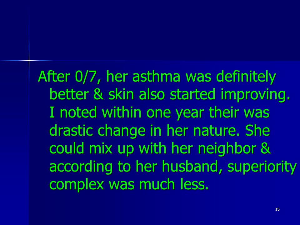 15 After 0/7, her asthma was definitely better & skin also started improving.