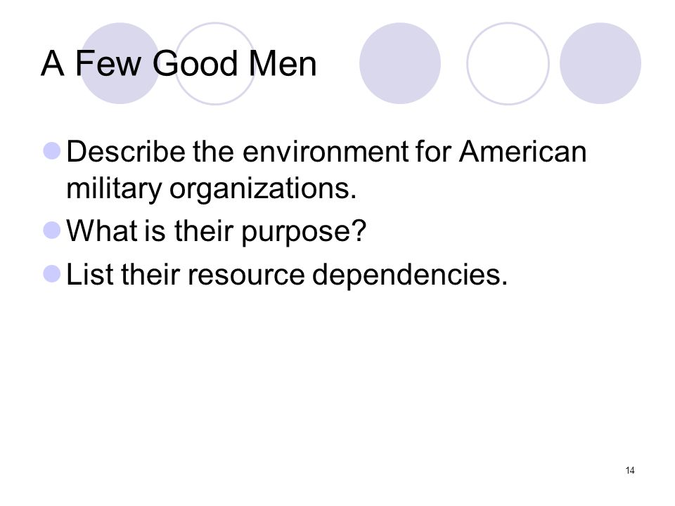 14 A Few Good Men Describe the environment for American military organizations.