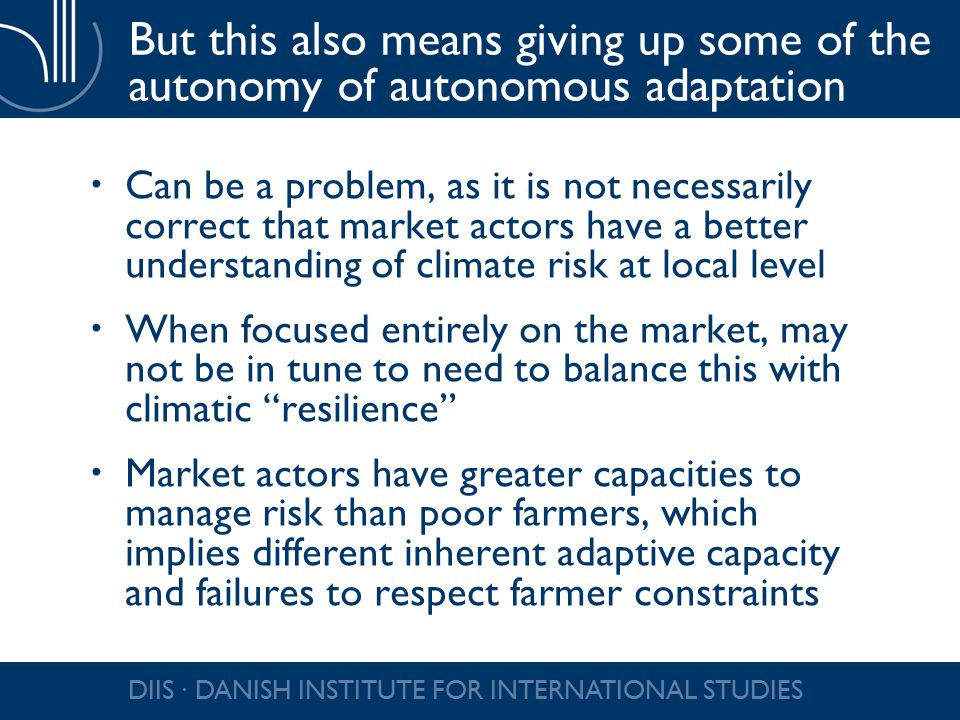 But this also means giving up some of the autonomy of autonomous adaptation  Can be a problem, as it is not necessarily correct that market actors ha