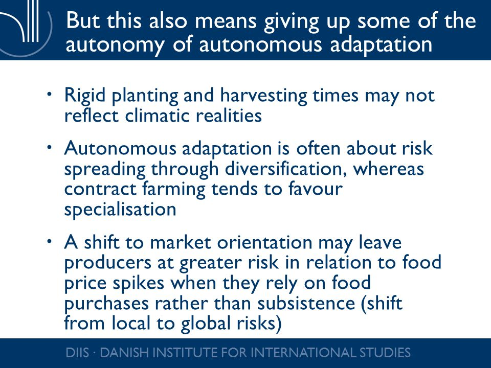 But this also means giving up some of the autonomy of autonomous adaptation  Rigid planting and harvesting times may not reflect climatic realities 