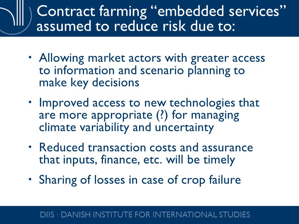 """Contract farming """"embedded services"""" assumed to reduce risk due to:  Allowing market actors with greater access to information and scenario planning"""