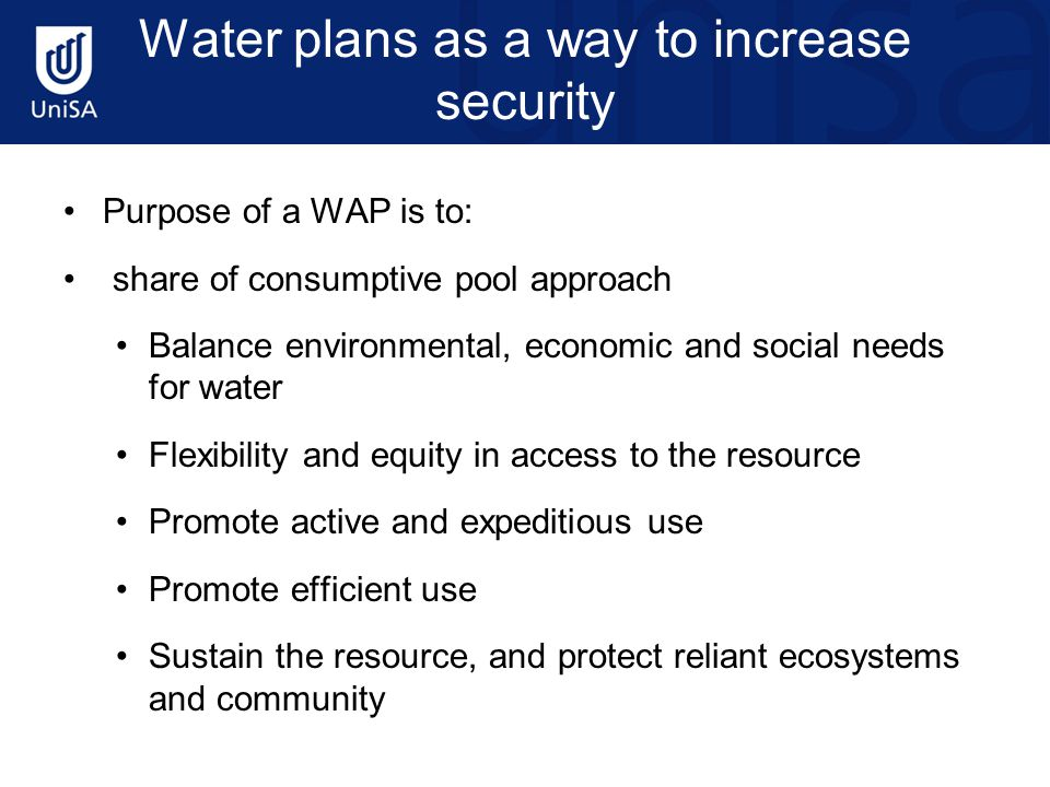 Water plans as a way to increase security Purpose of a WAP is to: share of consumptive pool approach Balance environmental, economic and social needs