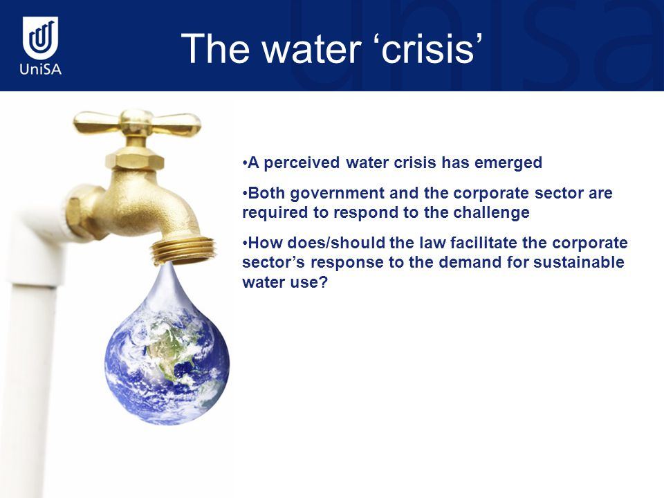 A perceived water crisis has emerged Both government and the corporate sector are required to respond to the challenge How does/should the law facilit