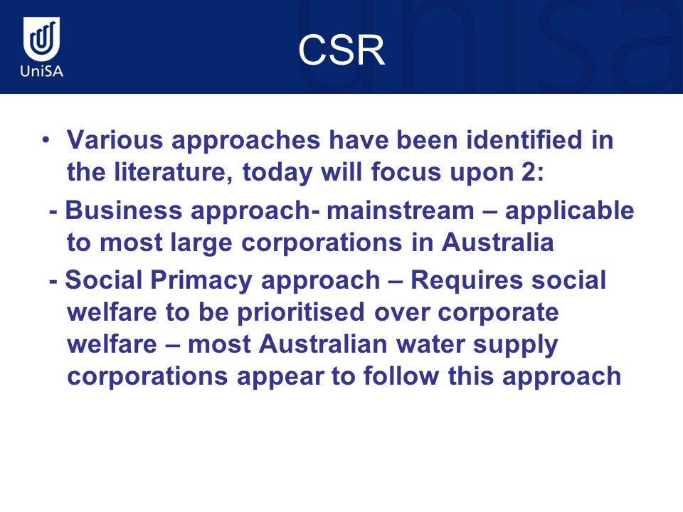 CSR Various approaches have been identified in the literature, today will focus upon 2: - Business approach- mainstream – applicable to most large cor