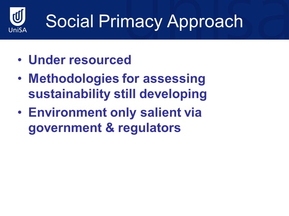 Social Primacy Approach Under resourced Methodologies for assessing sustainability still developing Environment only salient via government & regulato