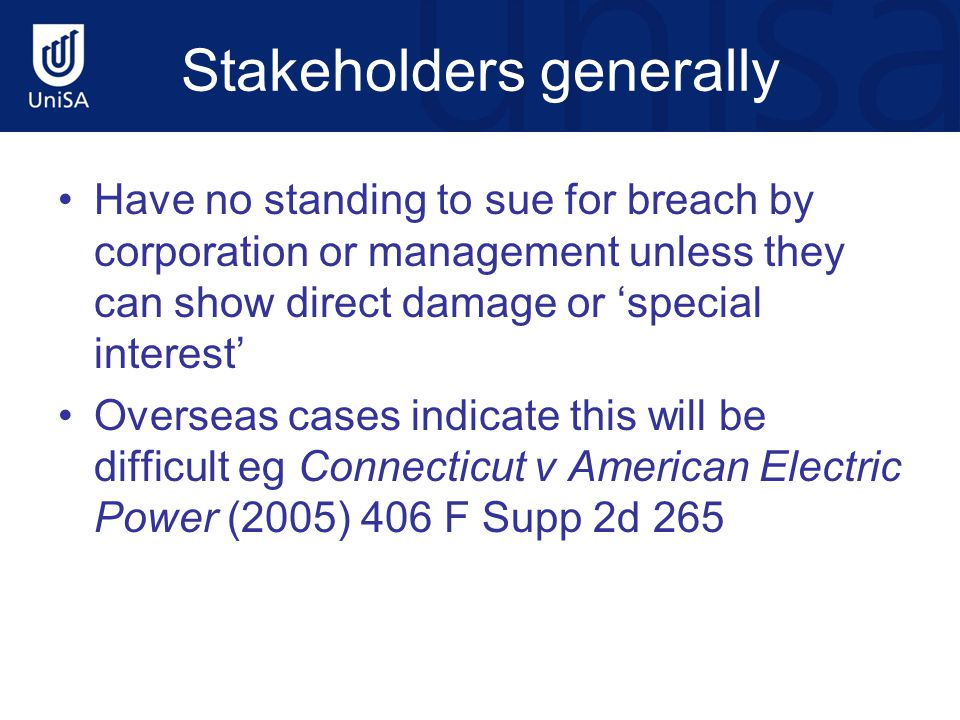 Stakeholders generally Have no standing to sue for breach by corporation or management unless they can show direct damage or 'special interest' Overse