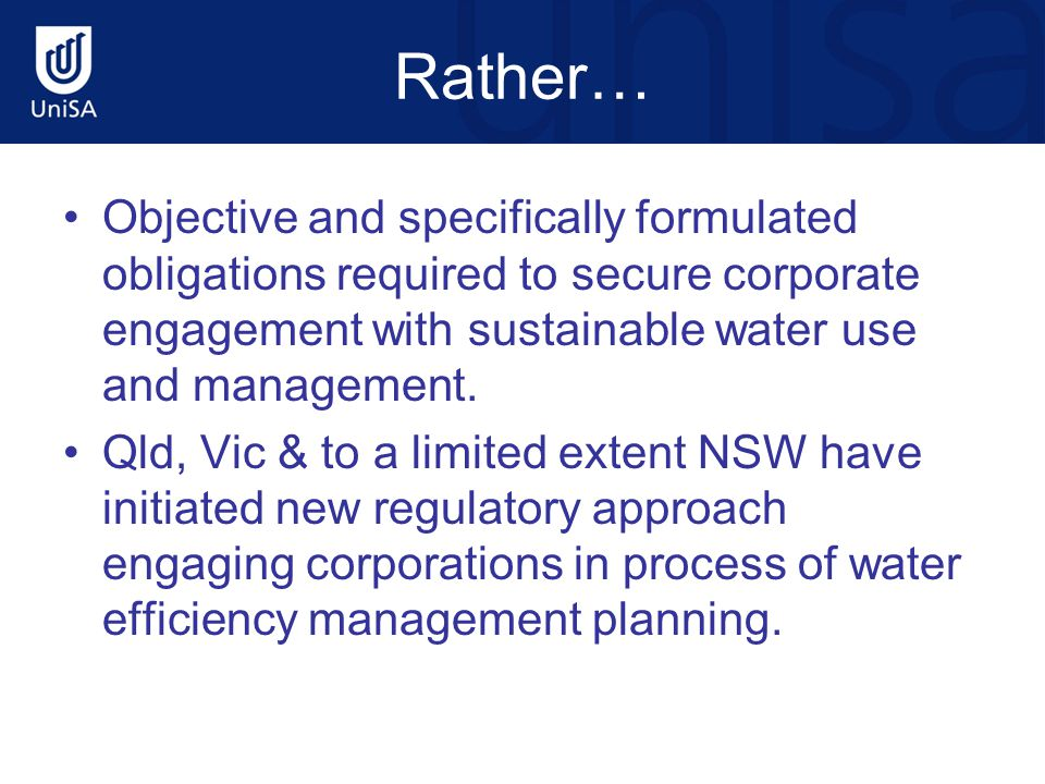 Rather… Objective and specifically formulated obligations required to secure corporate engagement with sustainable water use and management. Qld, Vic