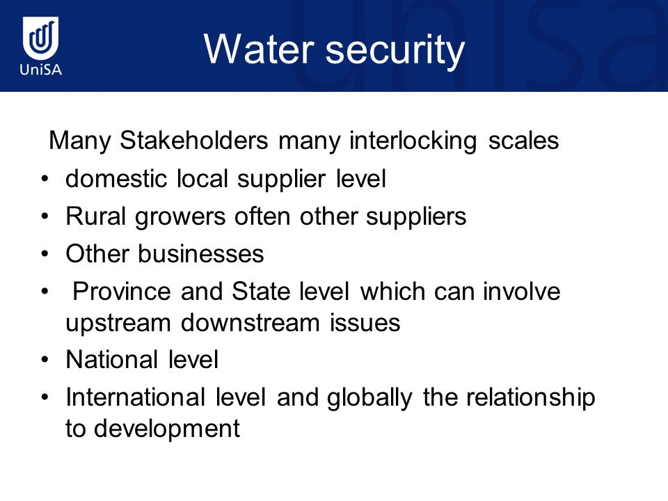 Water security Many Stakeholders many interlocking scales domestic local supplier level Rural growers often other suppliers Other businesses Province