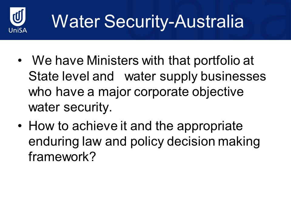 Water Security-Australia We have Ministers with that portfolio at State level and water supply businesses who have a major corporate objective water s