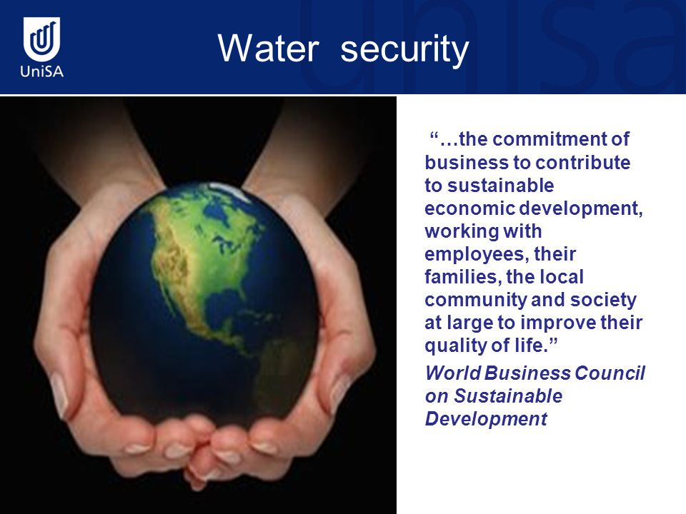 "Water security ""…the commitment of business to contribute to sustainable economic development, working with employees, their families, the local commu"