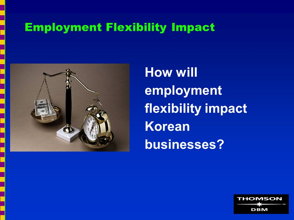 Employment Flexibility Impact How will employment flexibility impact Korean businesses