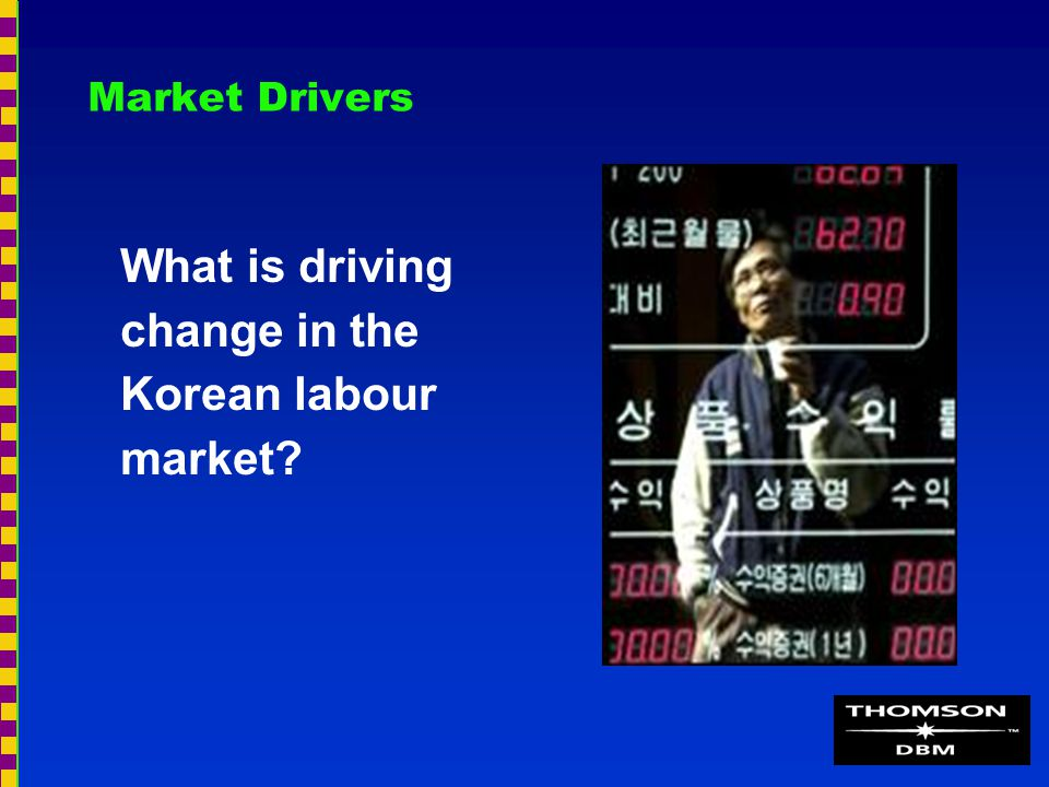 Market Drivers What is driving change in the Korean labour market