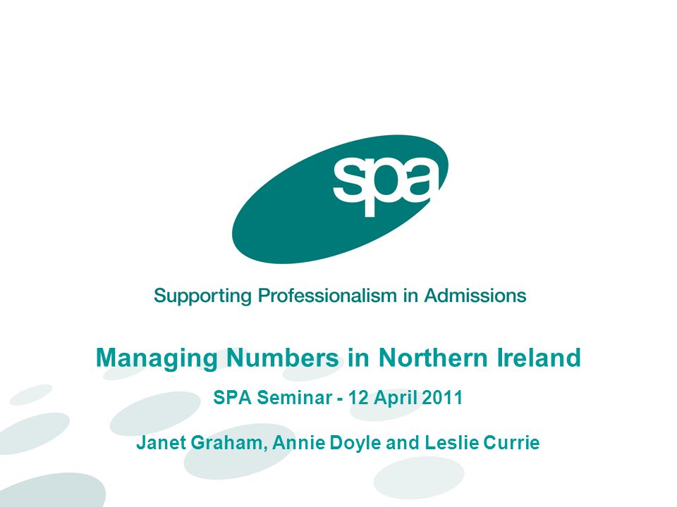 Managing Numbers in Northern Ireland SPA Seminar - 12 April 2011 Janet Graham, Annie Doyle and Leslie Currie