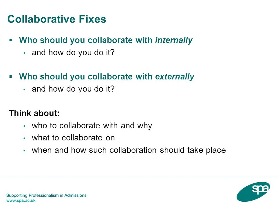 Collaborative Fixes  Who should you collaborate with internally and how do you do it.