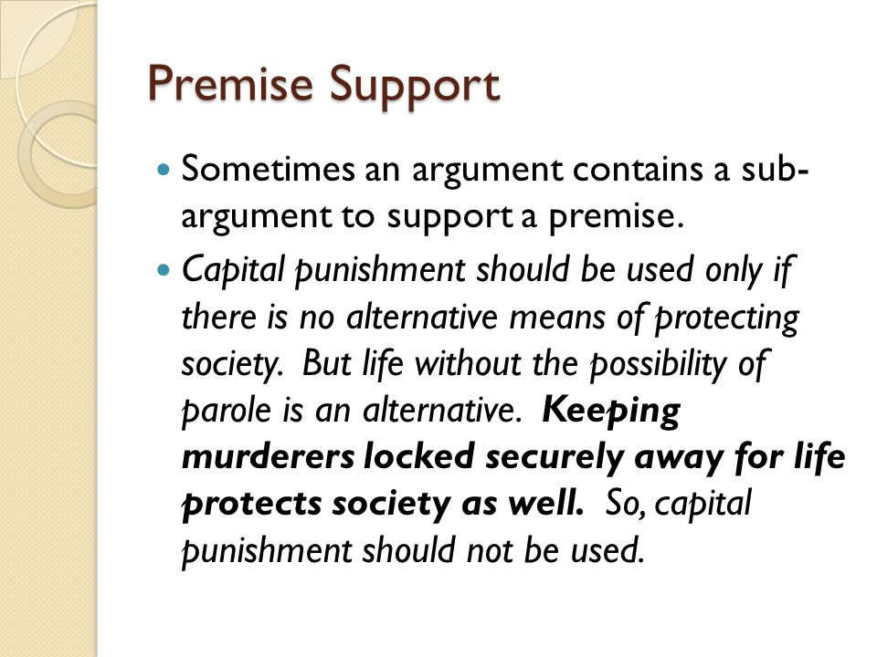 Premise Support Sometimes an argument contains a sub- argument to support a premise.