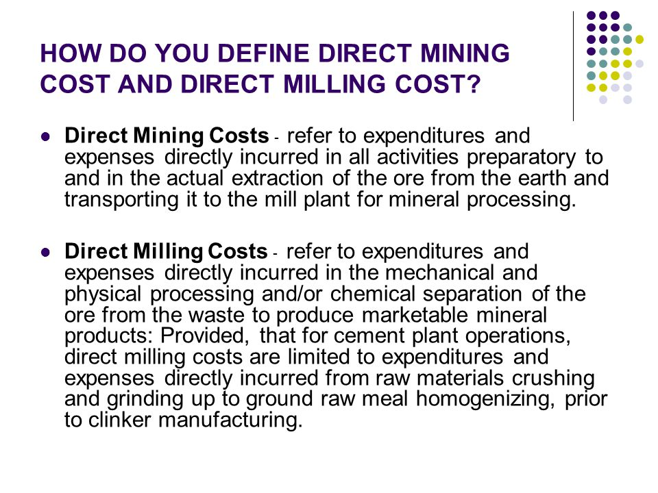 HOW DO YOU DEFINE DIRECT MINING COST AND DIRECT MILLING COST? Direct Mining Costs - refer to expenditures and expenses directly incurred in all activi