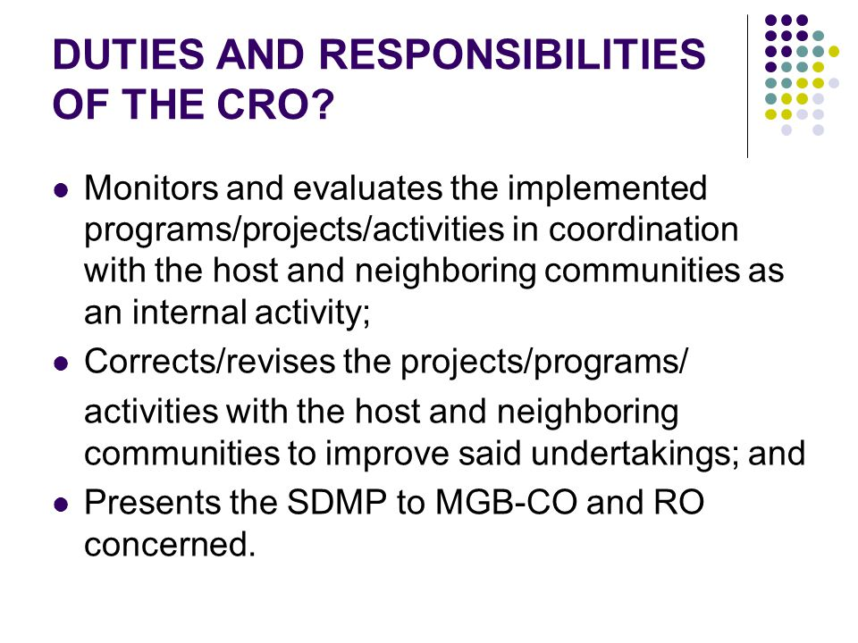 DUTIES AND RESPONSIBILITIES OF THE CRO? Monitors and evaluates the implemented programs/projects/activities in coordination with the host and neighbor