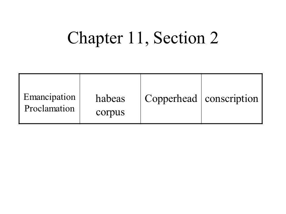 Chapter 11, Section 2 Emancipation Proclamation habeas corpus Copperheadconscription