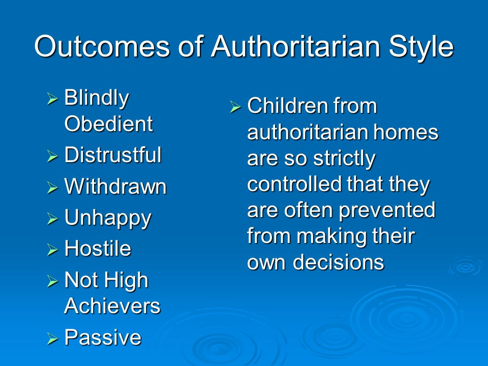 Outcomes of Authoritarian Style  Blindly Obedient  Distrustful  Withdrawn  Unhappy  Hostile  Not High Achievers  Passive  Children from author