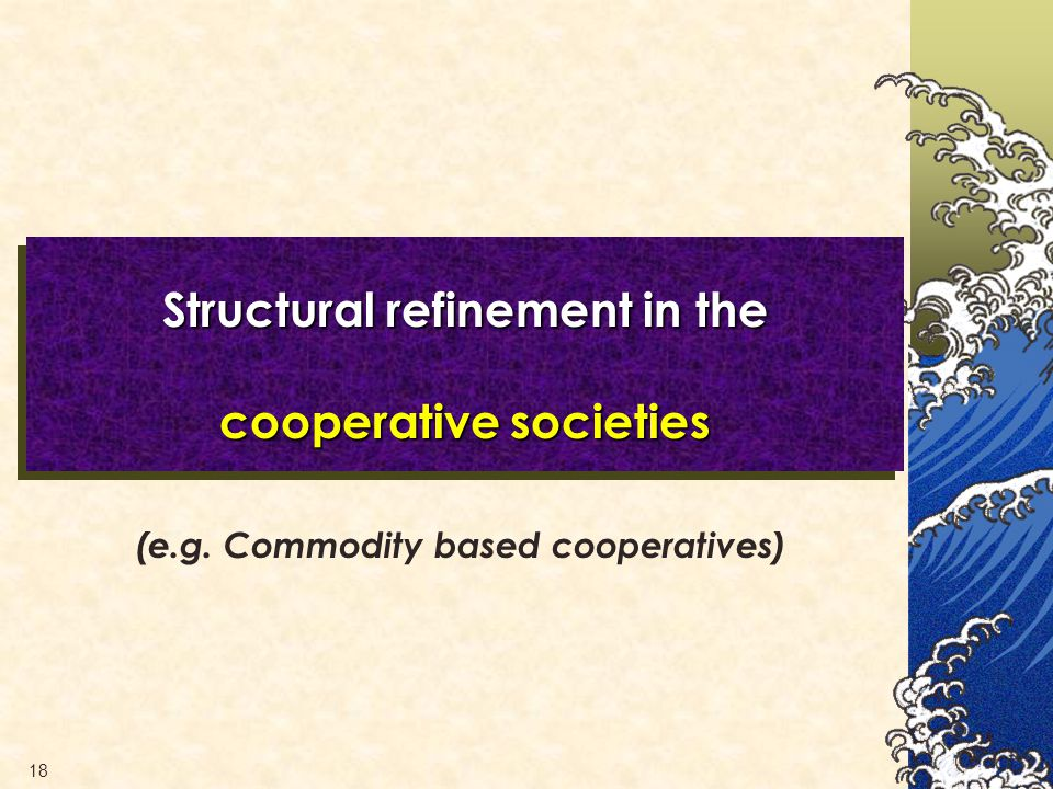 18 Structural refinement in the cooperative societies (e.g. Commodity based cooperatives)