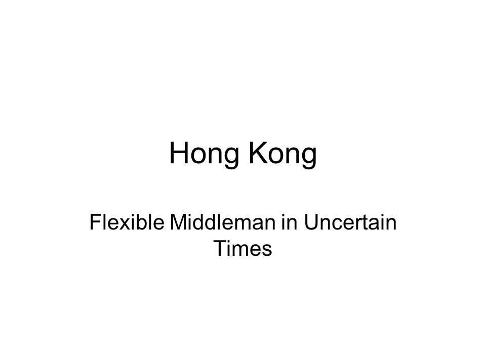 Hong Kong Flexible Middleman in Uncertain Times