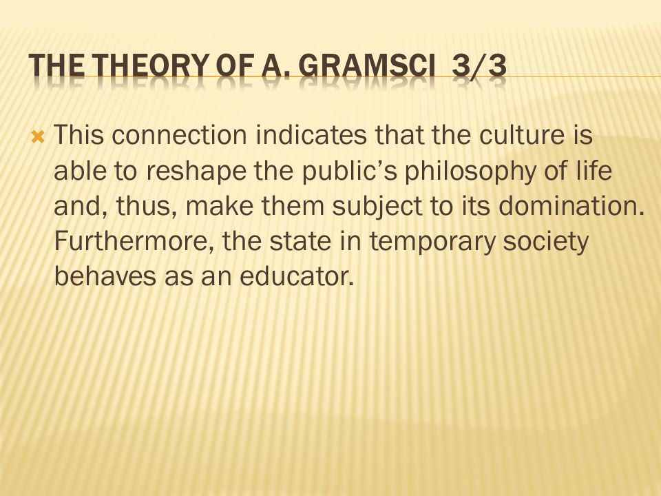  This connection indicates that the culture is able to reshape the public's philosophy of life and, thus, make them subject to its domination.