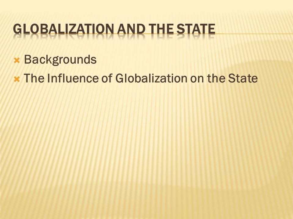  Backgrounds  The Influence of Globalization on the State