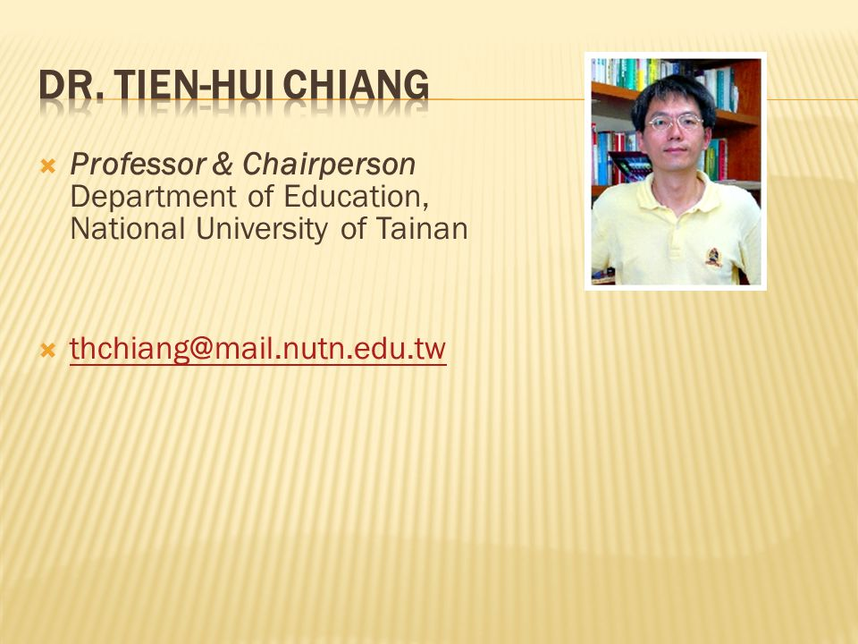  Professor & Chairperson Department of Education, National University of Tainan  thchiang@mail.nutn.edu.tw thchiang@mail.nutn.edu.tw