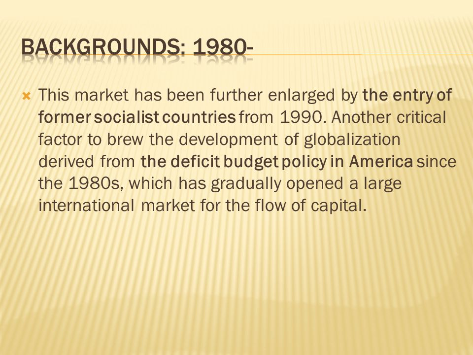  This market has been further enlarged by the entry of former socialist countries from 1990.