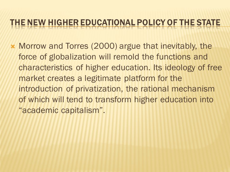  Morrow and Torres (2000) argue that inevitably, the force of globalization will remold the functions and characteristics of higher education.