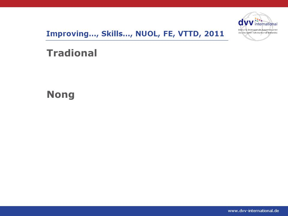 www.dvv-international.de Tradional Nong Improving…, Skills…, NUOL, FE, VTTD, 2011