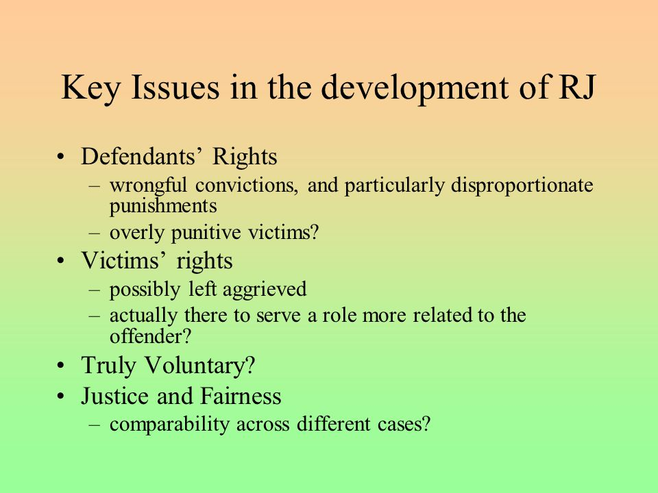 Key Issues in the development of RJ Defendants' Rights –wrongful convictions, and particularly disproportionate punishments –overly punitive victims.