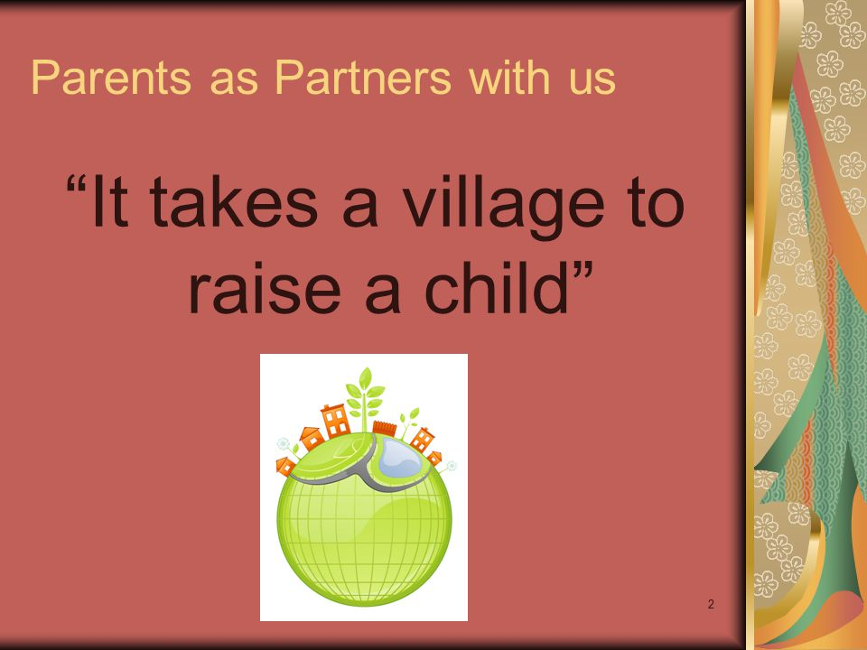 "2 Parents as Partners with us ""It takes a village to raise a child"""