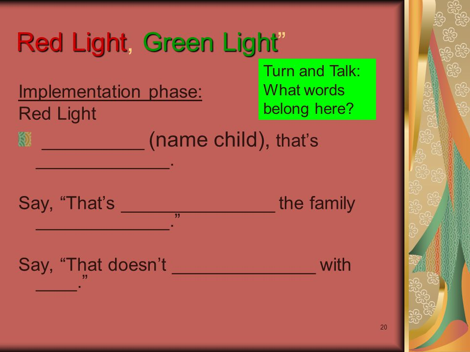 "20 Red LightGreen Light Red Light, Green Light"" Implementation phase: Red Light __________ (name child), that's _____________. Say, ""That's __________"