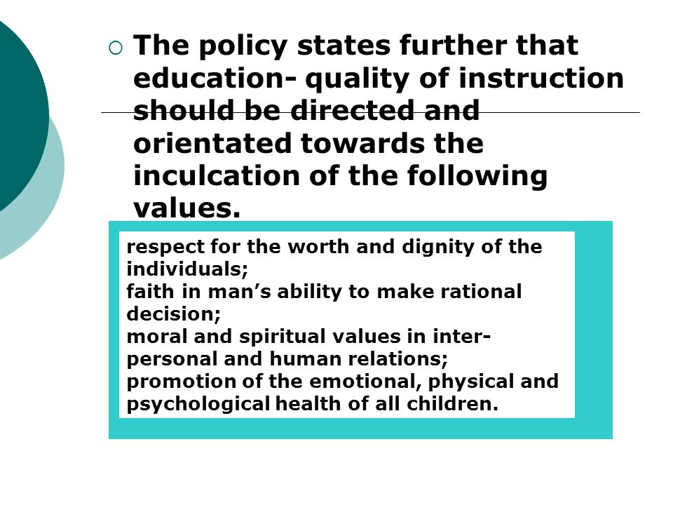  The policy states further that education- quality of instruction should be directed and orientated towards the inculcation of the following values.