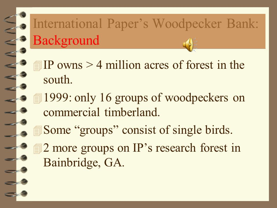 International Paper's Woodpecker Bank: Background 4 IP owns > 4 million acres of forest in the south.