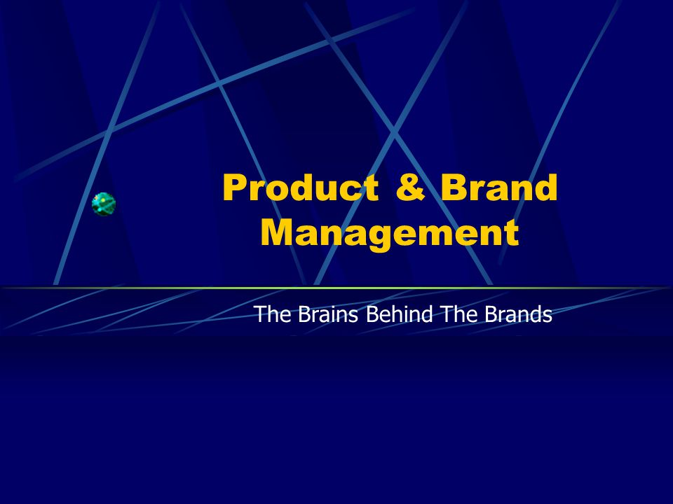 Product & Brand Management The Brains Behind The Brands