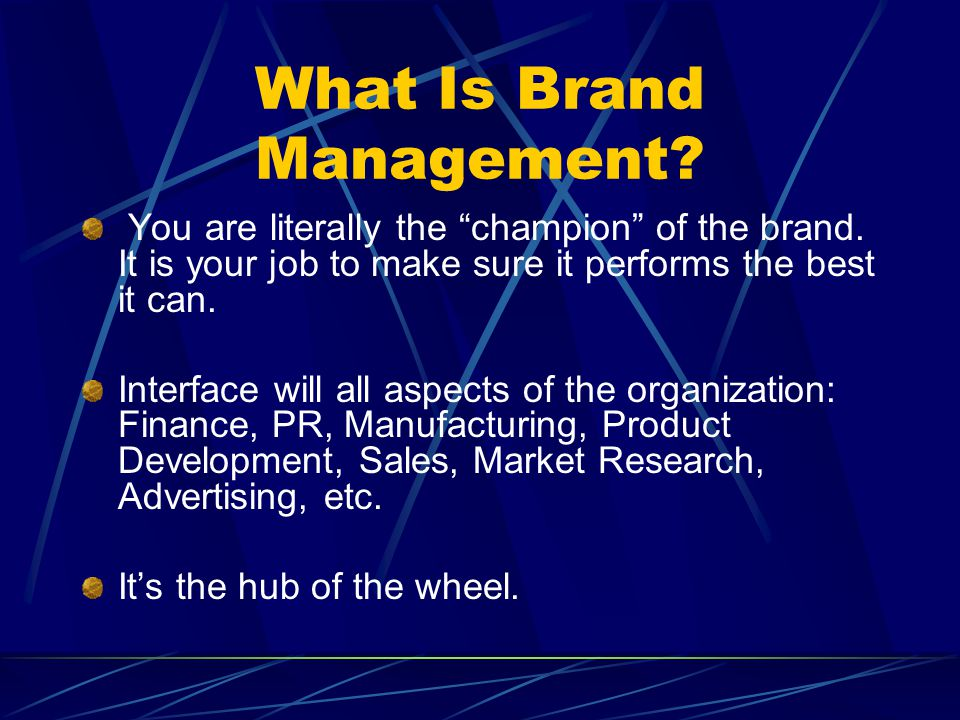 What Is Brand Management. You are literally the champion of the brand.