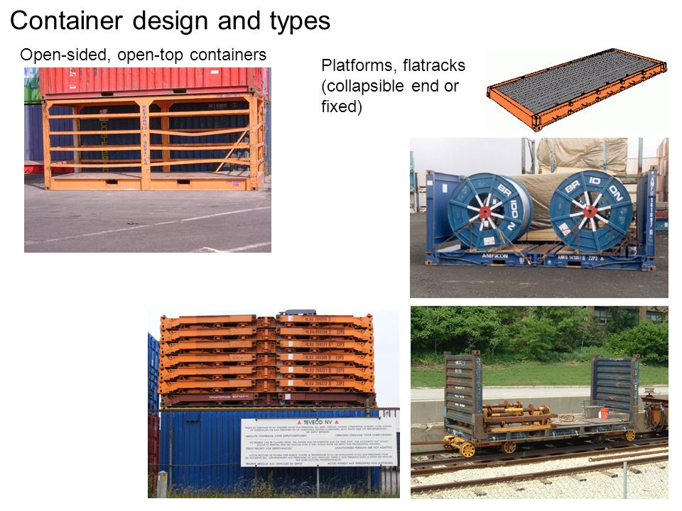 Container design and types Bulk containers Filling domes Container liners Standard containers -> bulk containers Loading: Pneumatic Belt conveyors Unloading: Tilting